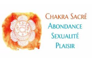 Le Chakra Sacré : Sexualité, Plaisir & Abondance
